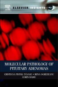 Ebook in inglese Molecular Pathology of Pituitary Adenomas Badiu, Corin , Ogrezeanu, Irina , Tanase, Cristiana