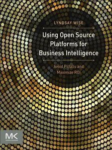 Ebook in inglese Using Open Source Platforms for Business Intelligence Wise, Lyndsay