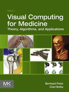 Foto Cover di Visual Computing for Medicine, Ebook inglese di Charl P Botha,Bernhard Preim, edito da Elsevier Science