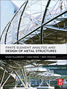 Ebook in inglese Finite Element Analysis and Design of Metal Structures Ellobody, Ehab , Feng, Ran , Young, Ben