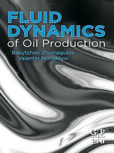 Ebook in inglese Fluid Dynamics of Oil Production Monakhov, Valentin , Zhumagulov, Bakytzhan