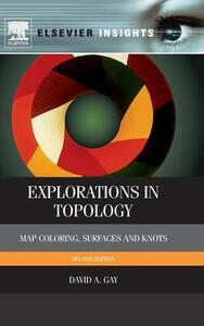 Explorations in Topology: Map Coloring, Surfaces and Knots - David Gay - cover