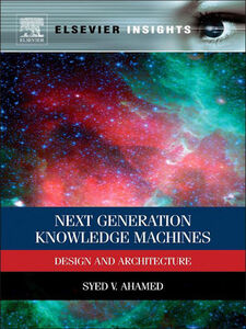 Foto Cover di Next Generation Knowledge Machines, Ebook inglese di Syed V. Ahamed, edito da Elsevier Science