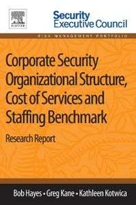 Ebook in inglese Corporate Security Organizational Structure, Cost of Services and Staffing Benchmark Hayes, Bob , Kane, Greg , Kotwica, Kathleen