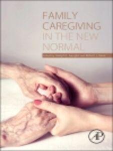 Foto Cover di Family Caregiving in the New Normal, Ebook inglese di Joseph Gaugler,Robert L. Kane, edito da Elsevier Science