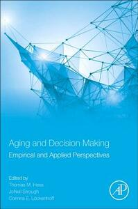 Aging and Decision Making: Empirical and Applied Perspectives - cover