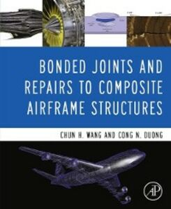 Ebook in inglese Bonded Joints and Repairs to Composite Airframe Structures Duong, Cong N. , Wang, Chun Hui