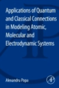 Ebook in inglese Applications of Quantum and Classical Connections In Modeling Atomic, Molecular and Electrodynamic Systems Popa, Alexandru