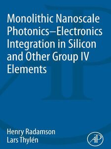 Foto Cover di Monolithic Nanoscale Photonics-Electronics Integration in Silicon and Other Group IV Elements, Ebook inglese di Henry Radamson,Lars Thylen, edito da Elsevier Science