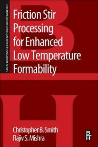 Friction Stir Processing for Enhanced Low Temperature Formability: A volume in the Friction Stir Welding and Processing Book Series - cover