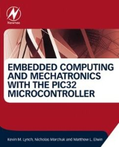 Ebook in inglese Embedded Computing and Mechatronics with the PIC32 Microcontroller Elwin, Matthew , Lynch, Kevin , Marchuk, Nicholas