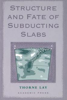 Structure and Fate of Subducting Slabs - Thorne Lay - cover