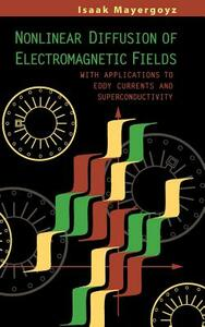 Nonlinear Diffusion of Electromagnetic Fields: With Applications to Eddy Currents and Superconductivity - cover