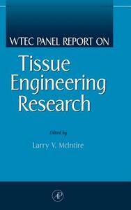 WTEC Panel Report on Tissue Engineering Research - Larry V. McIntire - cover