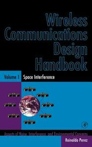 Wireless Communications Design Handbook: Space Interference: Aspects of Noise, Interference and Environmental Concerns - cover