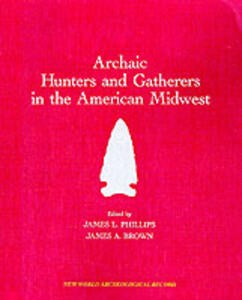 Archaic Hunters and Gatherers in the American Midwest: Midwest Archaeological Conference - cover