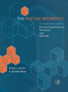 The Enzyme Reference: A Comprehensive Guidebook to Enzyme Nomenclature, Reactions, and Methods - Daniel Purich - cover