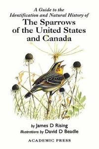 A Guide to the Identification and Natural History of the Sparrows of the United States and Canada - James D. Rising - cover