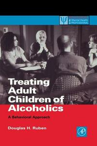 Treating Adult Children of Alcoholics: A Behavioral Approach - Douglas H. Ruben - cover