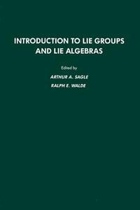 Introduction to Lie Groups and Lie Algebra, 51 - Arthur A. Sagle,Ralph E. Walde - cover