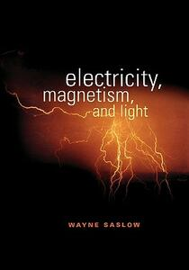 Electricity, Magnetism, and Light - Wayne M. Saslow - cover