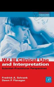 WJ III Clinical Use and Interpretation: Scientist-Practitioner Perspectives - cover