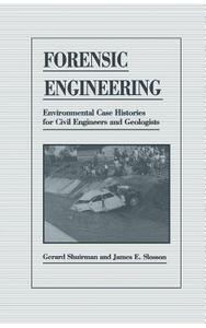 Forensic Engineering: Environmental Case Histories for Civil Engineers and Geologists - James E. Slosson,Gerard Shuirman - cover