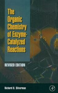 Organic Chemistry of Enzyme-Catalyzed Reactions, Revised Edition - Richard B. Silverman - cover