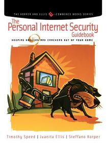 The Personal Internet Security Guidebook: Keeping Hackers and Crackers out of Your Home - Tim Speed,Juanita Ellis,Steffano Korper - cover
