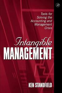 Intangible Management: Tools for Solving the Accounting and Management Crisis - Ken Standfield - cover