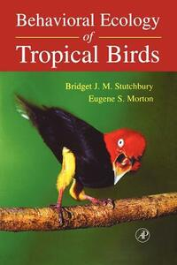 Behavioral Ecology of Tropical Birds - Bridget J.M. Stutchbury,Eugene S. Morton - cover