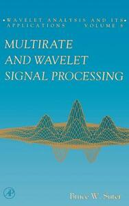 Multirate and Wavelet Signal Processing - Bruce W. Suter - cover