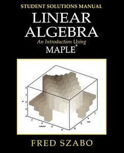 Linear Algebra with Maple, Lab Manual: An Introduction Using Maple - Fred Szabo - cover