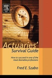 Actuaries' Survival Guide: How to Succeed in One of the Most Desirable Professions - Fred Szabo - cover
