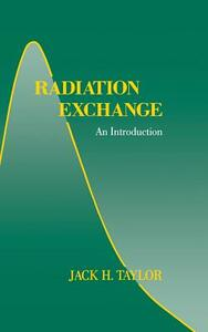 Radiation Exchange: An Introduction - Jack H. Taylor - cover