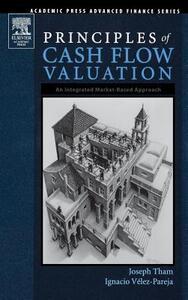 Principles of Cash Flow Valuation: An Integrated Market-Based Approach - Joseph Tham,Ignacio Velez-Pareja - cover