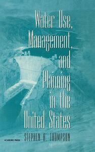 Water Use, Management, and Planning in the United States - Stephen A. Thompson - cover