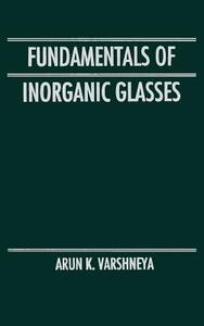 Fundamentals of Inorganic Glasses - Arun K. Varshneya - cover
