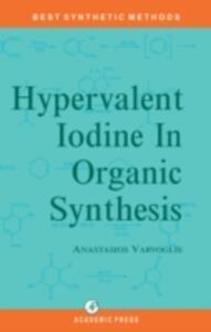 Hypervalent Iodine in Organic Synthesis - Anastossios Varvoglis - cover