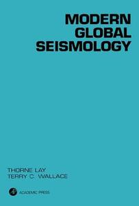 Modern Global Seismology - Thorne Lay,Terry C. Wallace - cover