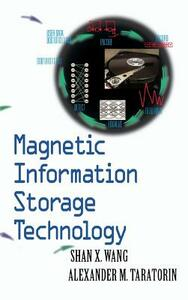 Magnetic Information Storage Technology: A Volume in the ELECTROMAGNETISM Series - Shan X. Wang,Alex Taratorin - cover