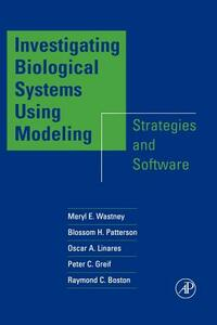 Investigating Biological Systems Using Modeling: Strategies and Software - Meryl E. Wastney-Pentchev,Blossom H. Patterson,Oscar A. Linares - cover