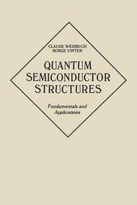 Quantum Semiconductor Structures: Fundamentals and Applications - Claude Weisbuch,Borge Vinter - cover