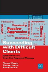 Succeeding with Difficult Clients: Applications of Cognitive Appraisal Therapy - Wessler - cover