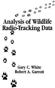 Analysis of Wildlife Radio-Tracking Data - Gary C. White,Robert A. Garrott - cover
