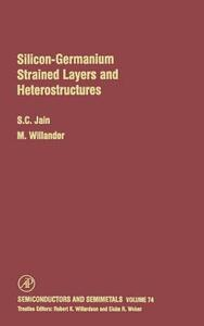 Silicon-Germanium Strained Layers and Heterostructures: Semi-conductor and semi-metals series - M. Willander,Suresh C. Jain - cover