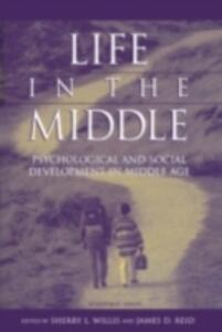 Life in the Middle: Psychological and Social Development in Middle Age - cover