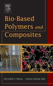 Bio-Based Polymers and Composites - Richard Wool,Xiuzhi Susan Sun - cover