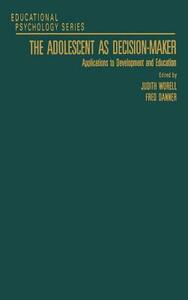 The Adolescent as Decision-Maker: Applications to Development and Education - cover