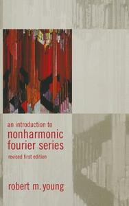 An Introduction to Non-Harmonic Fourier Series, Revised Edition, 93 - Robert M. Young - cover